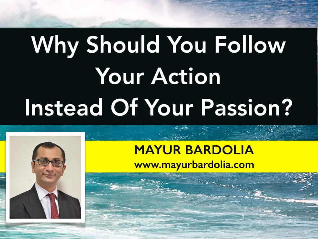 Why should you follow your action instead of your passion?