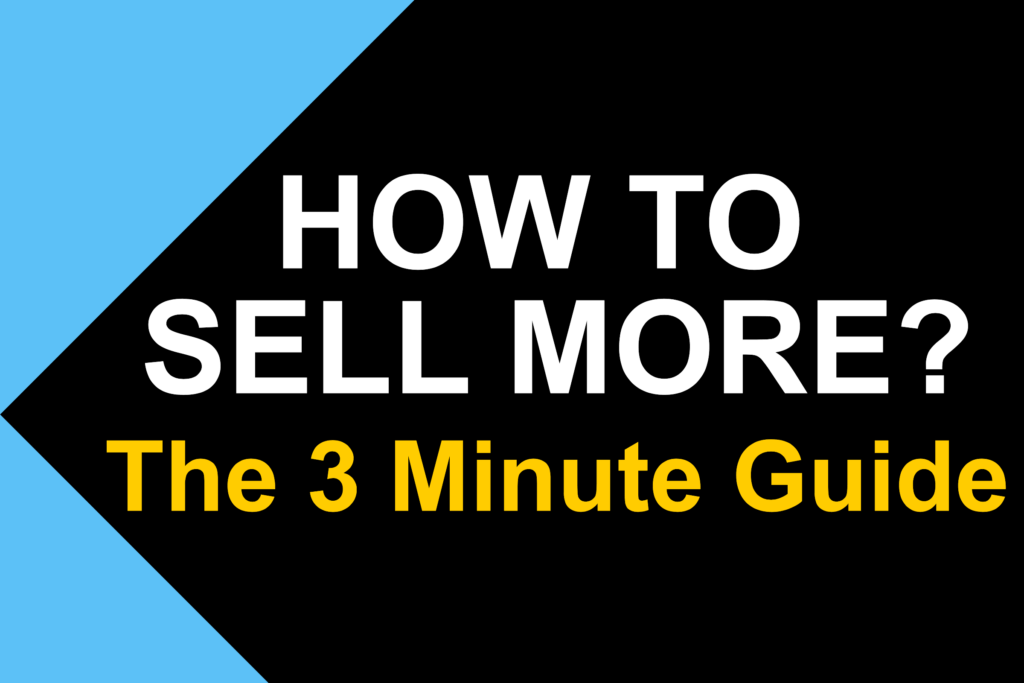 How to sell more?: The 3 Minute Guide