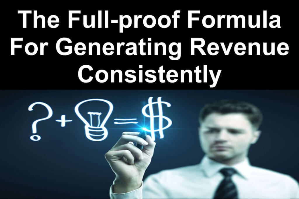 The full-proof formula for generating revenue consistently