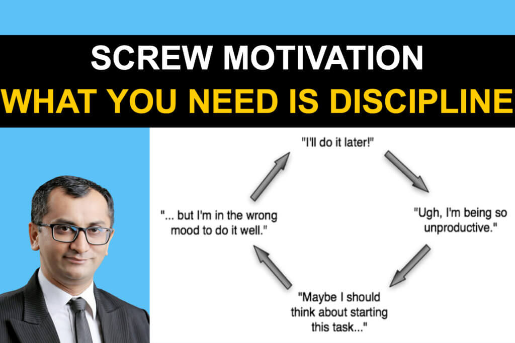 Screw Motivation, What you need is discipline.